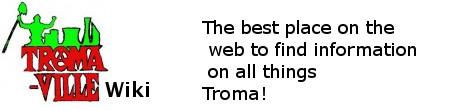 Tromaville Wiki banner for Troma.com
